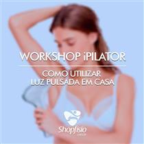 Workshop Ipilator - Como Utilizar Luz Pulsada Em Casa